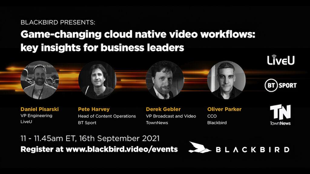 Blackbird Game Changing cloud native video workflows