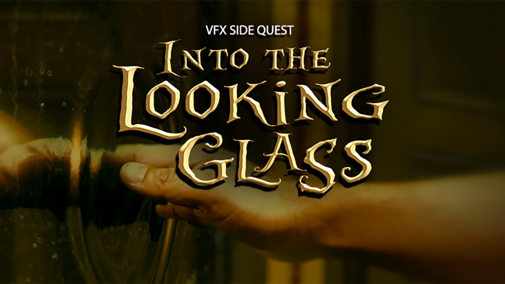 VFX Side Quest Into the Looking Glass
